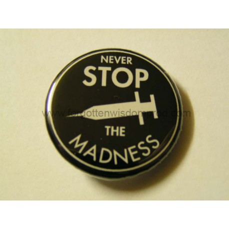 NEVER STOP THE MADNESS button